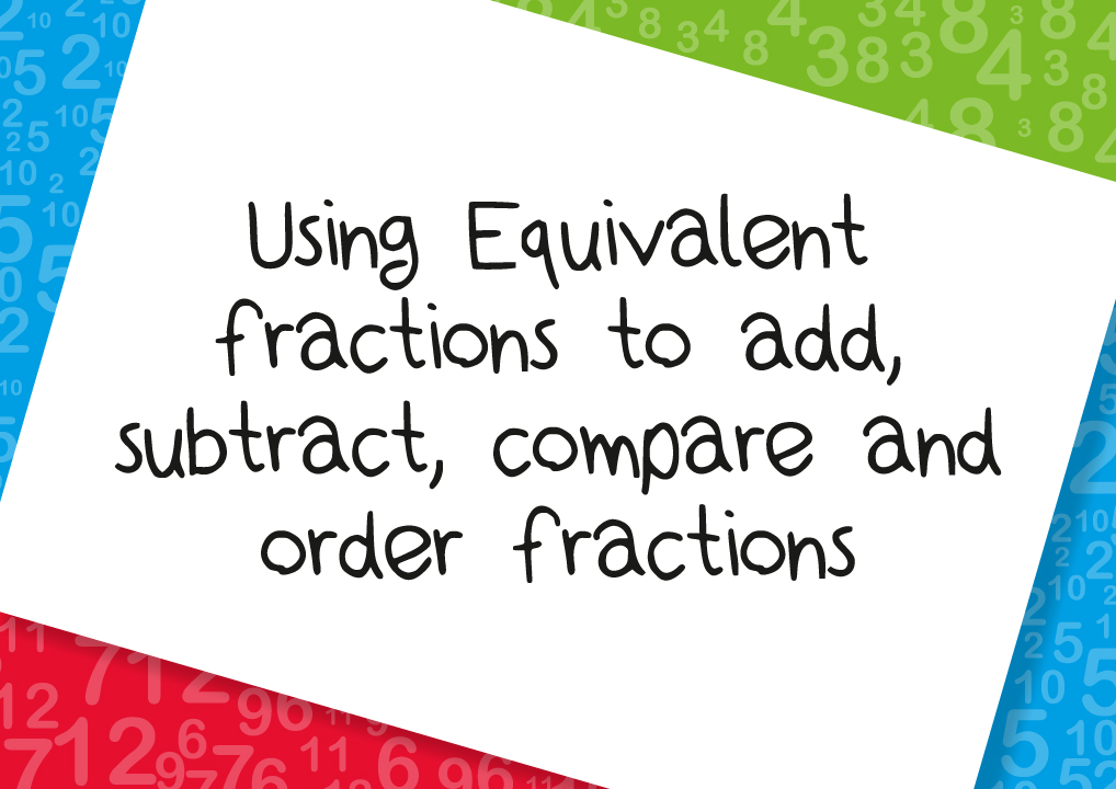 creating equivalent fractions to add subtract compare and order fractions