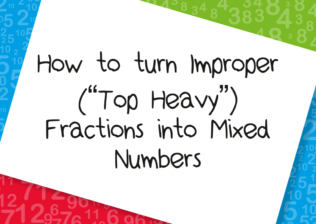 how to turn improper Top Heavy fractions into mixed numbers